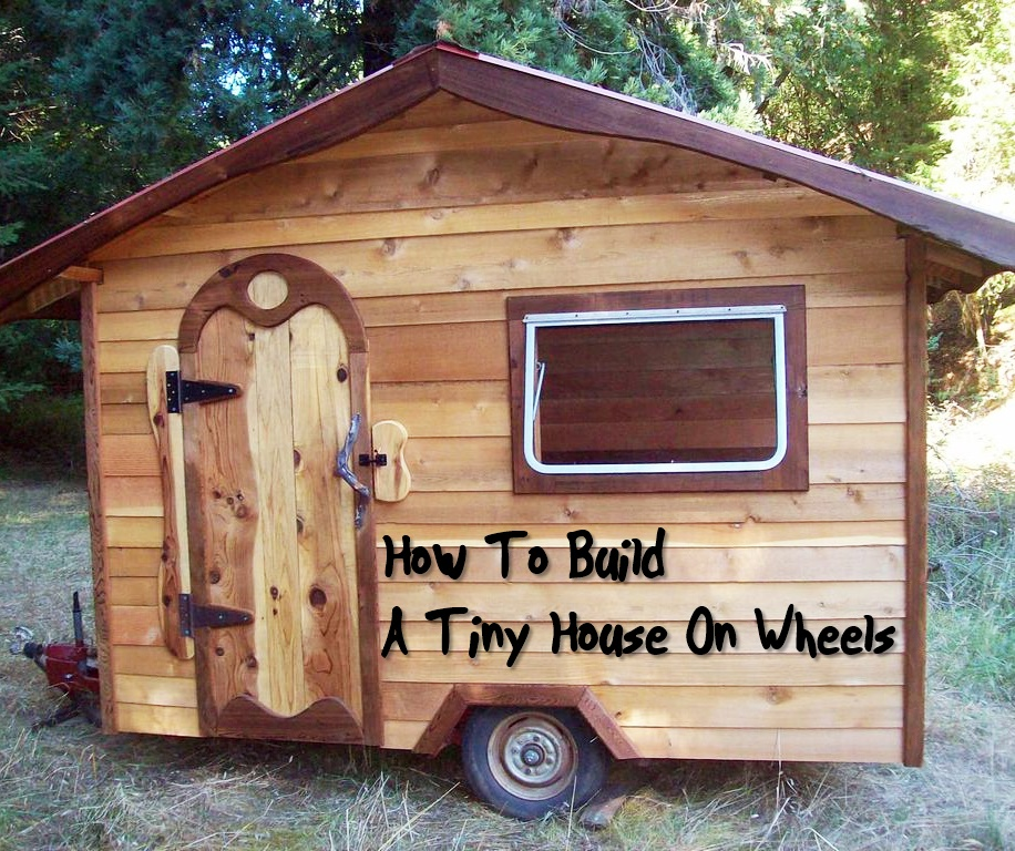 How to build a tiny house on wheels project shtf Tiny little houses on wheels