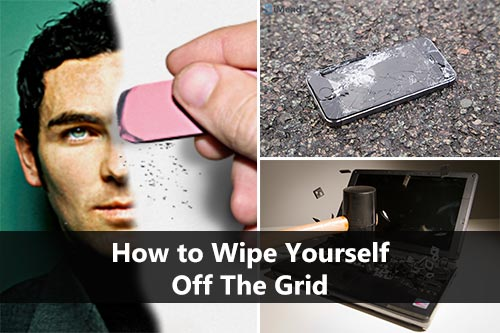 How to Wipe Yourself Off the Grid - We live in a world where we are constantly watched and monitored. Ever wondered what it would take to wipe the slate clean and live a life free of big brother?