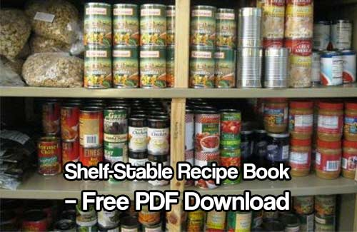 Shelf-Stable Recipe Book: Free PDF Download - Get a 58 page PDF with a variety of recipes using your stored food. Great to save, bookmark or print off.