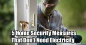 5 Home Security Measures That Don't Need Electricity — Like the saying goes, you don't have to be able to run faster than a bear, you have to run faster than the person behind you. And the same is true for basic home security, you don't need a perimeter like Fort Knox, you just need to be a little less of a target than your neighbor.