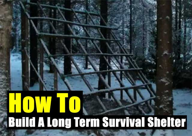 How To Build A Long Term Survival Shelter - SHTF Prepping ...