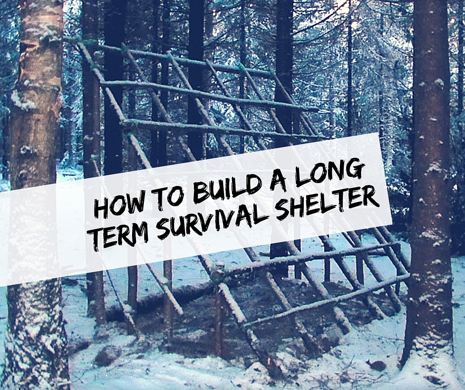 How to build a long term survival shelter shtf prepping for How long to build a house