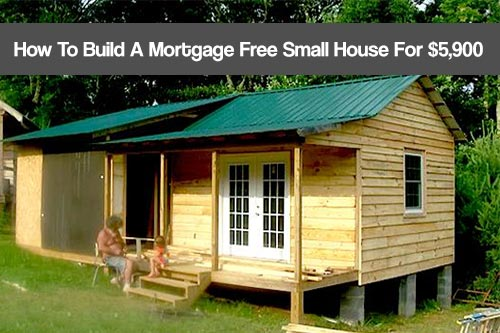 How to build a mortgage free small house for 5 900 shtf for How to get a land loan to build a house