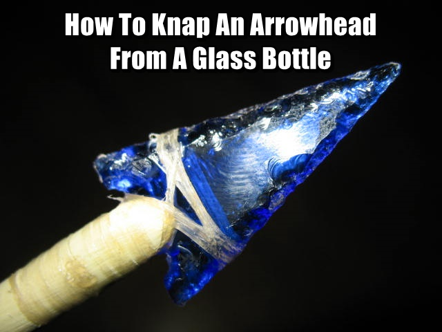 How To Knap An Arrowhead From A Glass Bottle