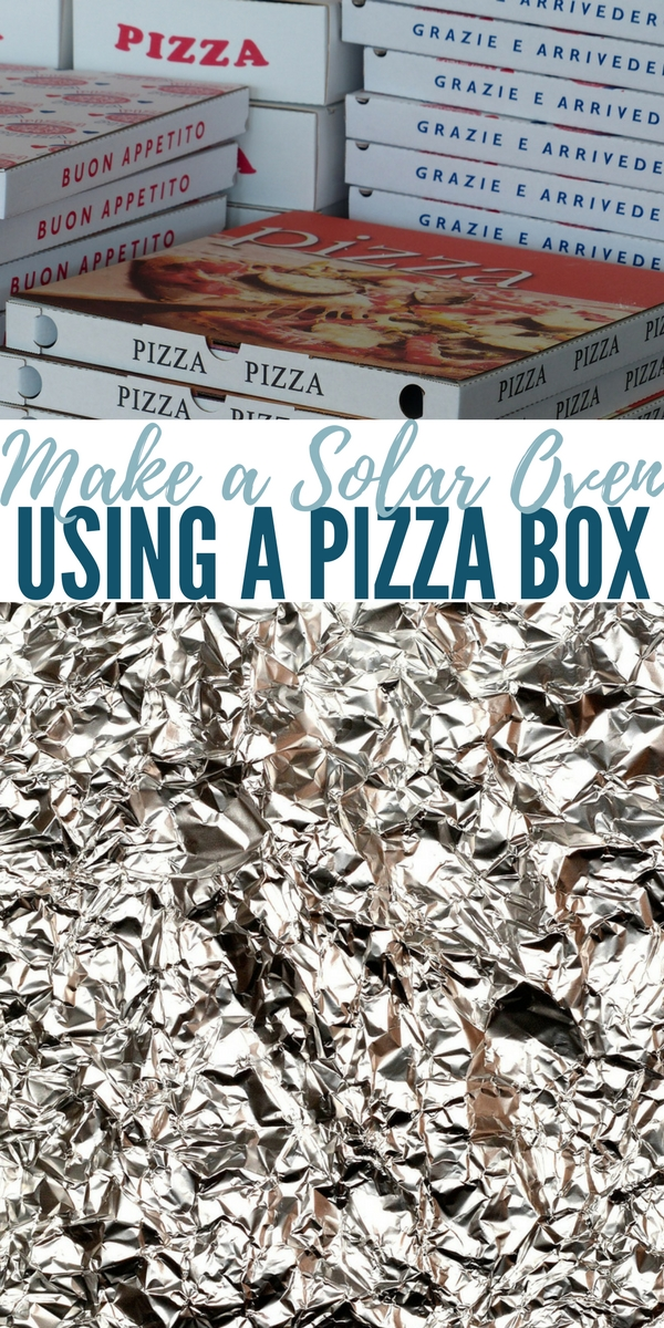 Make a Solar Oven Using a Pizza Box — You will need: — Large cardboard pizza box (most local pizzerias will give you one for free)