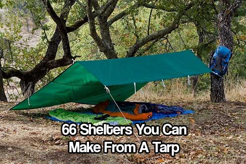 66 Shelters You Can Make From A Tarp - Having a tarp as part of your bug out bag is essential, it's lighter than a tent, easily carried on your backpack and so versatile.