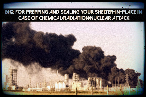 FAQ For Prepping And Sealing Your Shelter-In-Place In Case Of Chemical/Radiation/Nuclear Attack