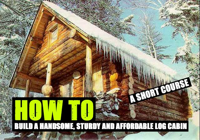 Cheap Cabins To Build Yourself Inexpensive Small Cabin: Build A Handsome, Sturdy And Affordable Log Cabin