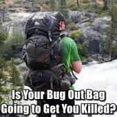 Is Your Bug Out Bag Going to Get You Killed