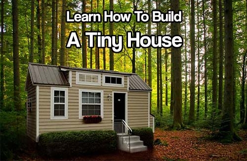 Learn How To Build A Tiny House SHTF Prepping Central