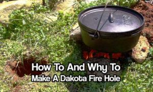 How To And Why To Make A Dakota Fire Hole - To start they burn hotter and use less fuel than regular fires and cook your food very fast. They give off little to no smoke so as not to give your position away.
