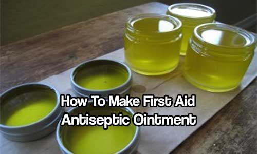How To Make Your Own First Aid Antiseptic Ointment