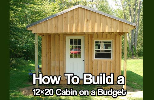 How to build a 12x20 cabin on a budget shtf prepping for How to build a cabin on a budget