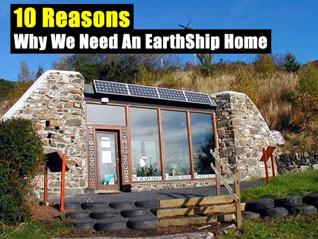 10 Reasons Why We Need An EarthShip Home