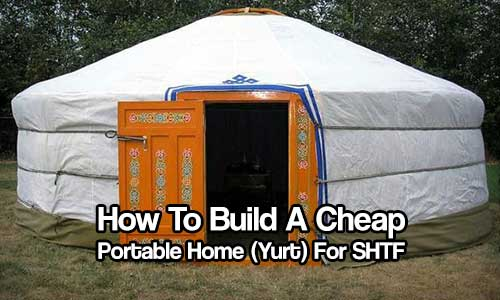 How To Build A Cheap Portable Home (Yurt) For SHTF - This article will show you how to build a cheap and portable home (Yurt) for any emergency. This project is awesome and could quite literally save your family's lives.