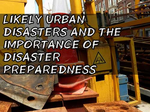 Shtf Emergency Preparedness: Likely Urban Disasters And The Importance Of Disaster