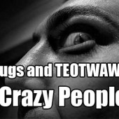 Drugs and TEOTWAWKI = Crazy People?