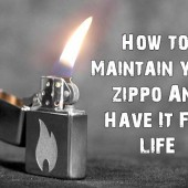 How to Maintain your zippo And Have It For LIFE
