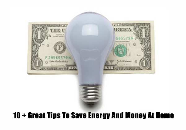 10 + Great Tips To Save Energy And Money At Home