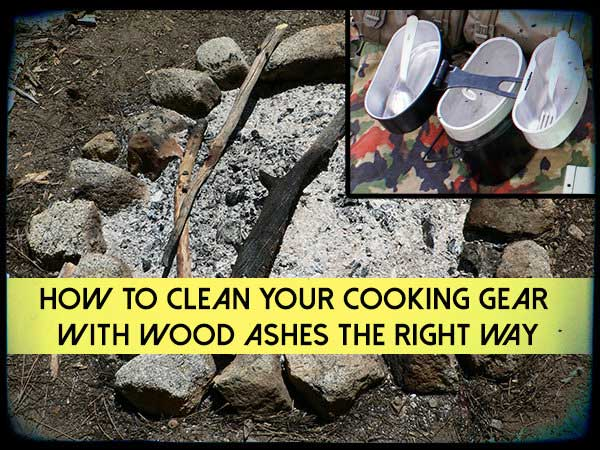 How To Clean Your Cooking Gear With Wood Ashes The Right Way Shtf Prepping Central