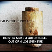 How To Make A Water Vessel Out Of A Log With Fire