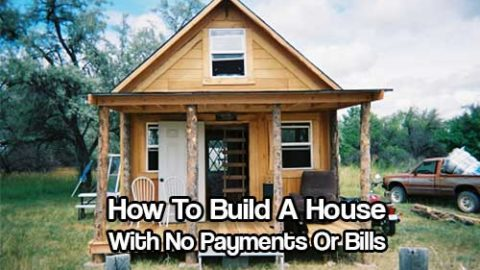 How To Build A House With No Payments Or Bills