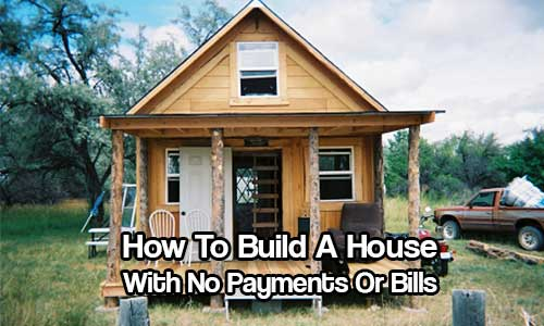 How To Build A House With No Payments Or Bills - This would make a perfect bug out location or a nice weekend retreat or if you really want to make the move to completely go debt free and live off the grid, this article will be your stepping stone.