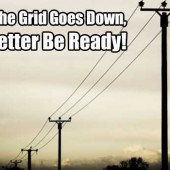 When the Grid Goes Down, You Better Be Ready!