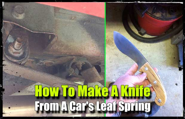 How To Make A Knife From A Car's Leaf Spring - Even if you wanted to try your hand at knife making, going to the scrap yard and picking up an old leaf spring from a car or truck won't cost you a mint. The spring is made from fantastic steel and can withstand a lot of bashing. This makes for a great survival knife!