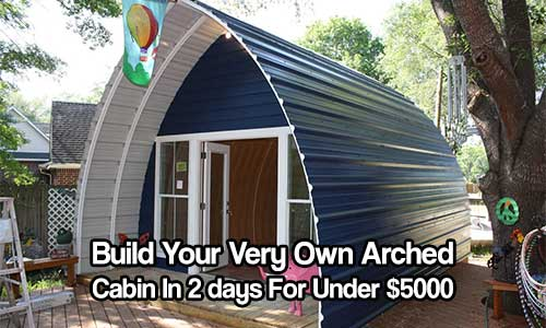 Build Your Very Own Arched Cabin In A Weekend For Under $5000 - These wonderful, arched cabins come flat packed and all you have to do is follow the instructions and give your self a few days and you will have a fully functioning cabin.