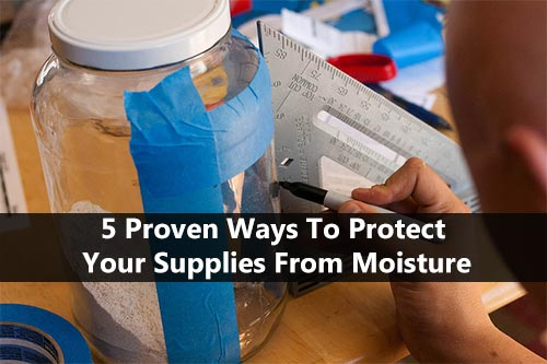 5 Proven Ways To Protect Your Supplies From Moisture