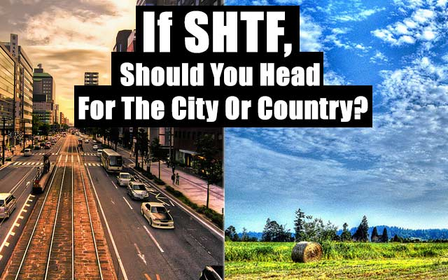 If SHTF, Should You Head For The City Or Country?