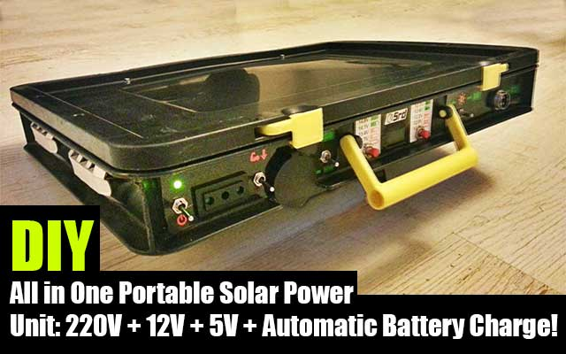 DIY All in One Portable Solar Power Unit: 220V + 12V + 5V + Automatic Battery Charge!