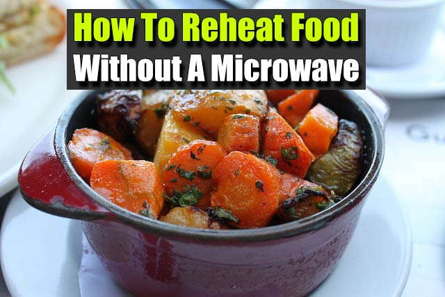 How To Reheat Food Without A Microwave Shtf Prepping
