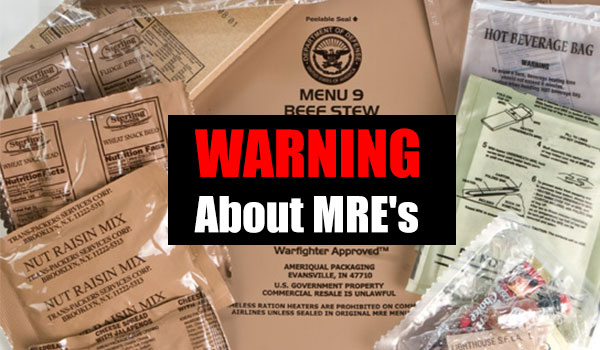 Warning About MRE's - MRE's (or Meals Ready to Eat) are an excellent source of calories and nutrients and millions of us have stockpiled lots of these. Check expiration dates on the cases and the most important fact is they must be kept frozen until needed. Otherwise they could spoil in a few months in hot weather!