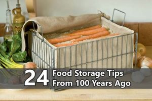 24 Food Storage Tips From 100 Years Ago - These days America and the world have become complacent. Read this great article that goes back a hundred years and gives us some great tips on food storage.