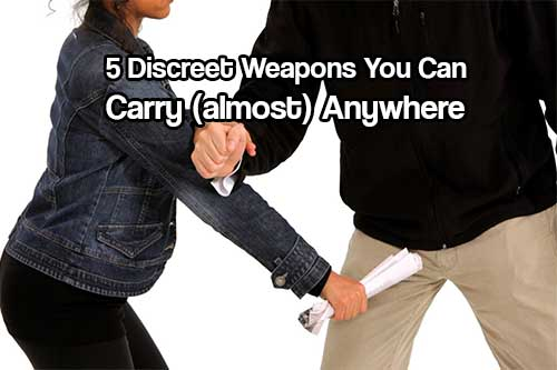 5 Discreet Weapons You Can Carry (almost) Anywhere - How do you protect yourself when you're not allowed to have a weapon with you? The key is to have a weapon on you that can be used effectively to protect yourself and your family, but not look like a weapon.