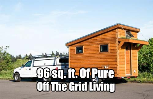 96 sq. ft. Of Pure Off The Grid Living