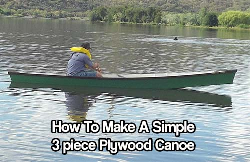 How To Make A Simple 3 piece Plywood Canoe - This particular canoe is great for 2 people who want to go fishing or emergency flotation. Being flat bottomed this canoe can glode down narrow waterways with ease.