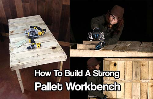 How To Build A Strong Pallet Workbench