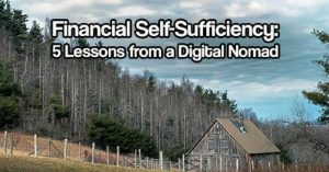 Financial Self-Sufficiency: 5 Lessons from a Digital Nomad — The economy has been pretty messed up now for several years, and all indications are that it's not going to get better any time soon - and may even turn worse: much worse.