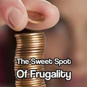 The Sweet Spot of Frugality - Finding the 'sweet spot' can be a hard challenge for many of us who were raised in a society that places little thought to huge amounts of debt, so long as they can keep consuming.