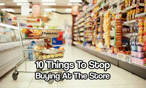 10 Things To Stop Buying At The Store - There are other ways you can save money while sacrificing nothing and learning some new skills at the same time!
