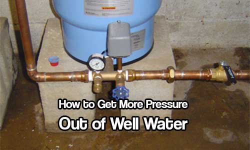 How to Get More Pressure Out Of Well Water