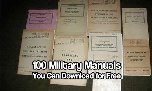 100 Military Manuals You Can Download for Free - None of this information is classified. Some of it could cause severe injury to the user or others. This is provided for research material only. Remember, download anything you can while it's free.
