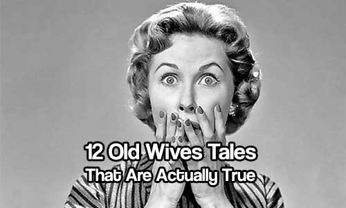 12 Old Wives Tales That Are Actually True