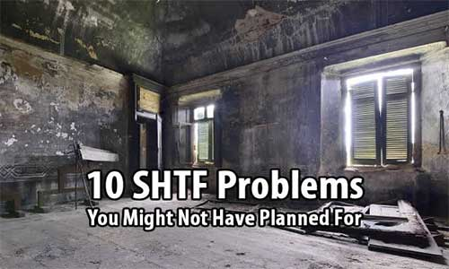 10 SHTF Problems You Might Not Have Planned For - One thing all disasters have in common is they're unpredictable. If we knew exactly what the next disaster will be and how it will play out, we could make sure to have everything we need. Unfortunately, disasters don't work that way.