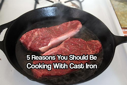 5 Reasons You Should Be Cooking With Cast Iron