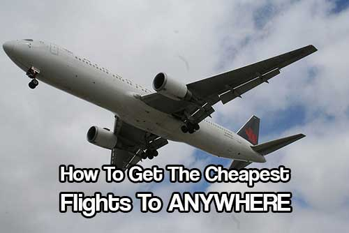 How To Get the cheapest flights to ANYWHERE