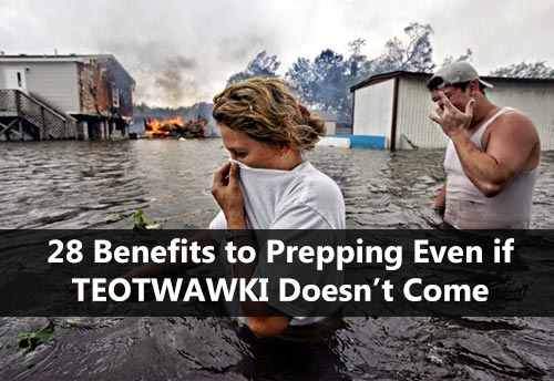 28 Benefits to Prepping Even if TEOTWAWKI Doesn't Come